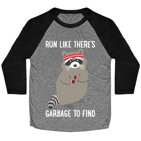 Run Like There's Garbage To Find Baseball Tee