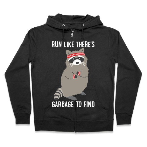 Run Like There's Garbage To Find Zip Hoodie
