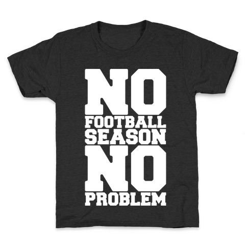 No Football Season No Problem Kids T-Shirt