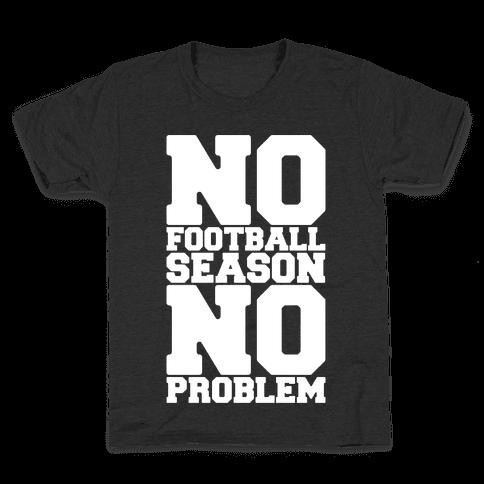 No Football Season No Problem Kids T-Shirt