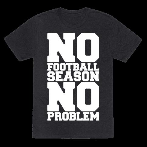 No Football Season No Problem Mens/Unisex T-Shirt