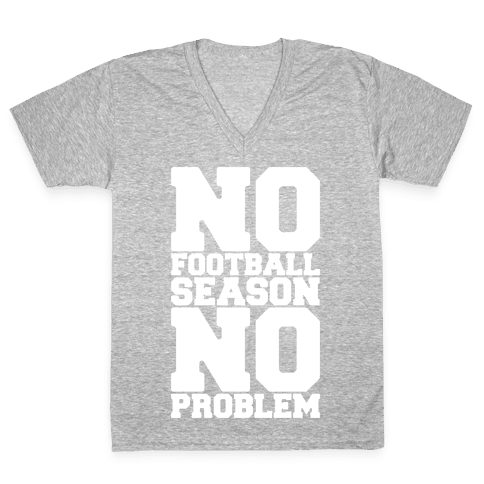 No Football Season No Problem V-Neck Tee Shirt