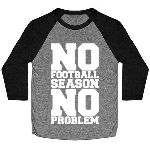 No Football Season No Problem Baseball Tee