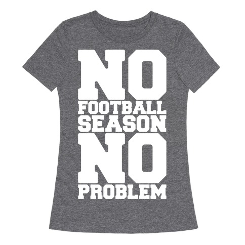 No Football Season No Problem Womens T-Shirt