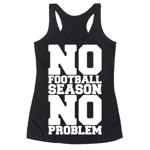 No Football Season No Problem Racerback Tank Top