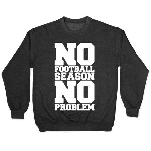 No Football Season No Problem Pullover