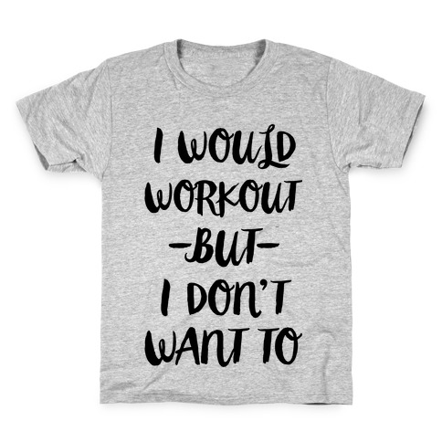 I Would Workout But I Don't Want To Kids T-Shirt