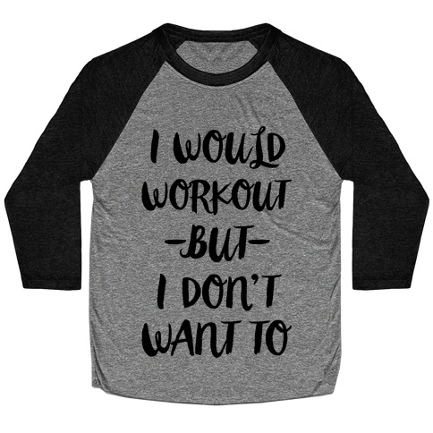 I Would Workout But I Don't Want To Baseball Tee