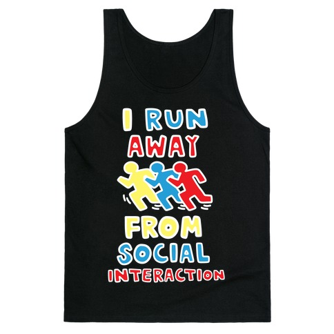 I Run Away From Social Interaction Tank Top