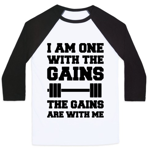 I Am One With The Gains The Gains Are With Me Parody Baseball Tee