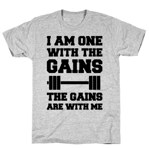 I Am One With The Gains The Gains Are With Me Parody T-Shirt