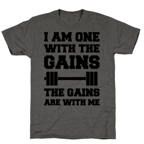 I Am One With The Gains The Gains Are With Me Parody