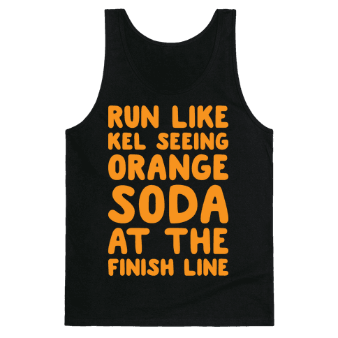 Run Like Kel Seeing Orange Soda At The Finish Line Tank Top
