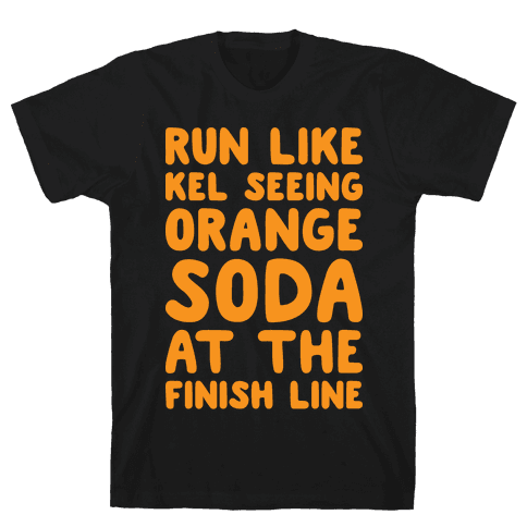 Run Like Kel Seeing Orange Soda At The Finish Line Mens T-Shirt
