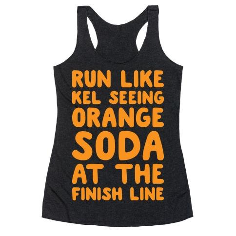 Run Like Kel Seeing Orange Soda At The Finish Line Racerback Tank Top
