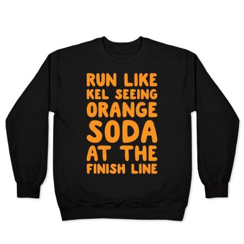 Run Like Kel Seeing Orange Soda At The Finish Line Pullover