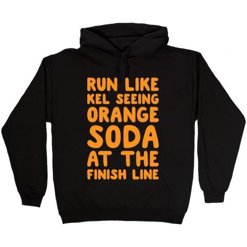 Run Like Kel Seeing Orange Soda At The Finish Line Hooded Sweatshirt