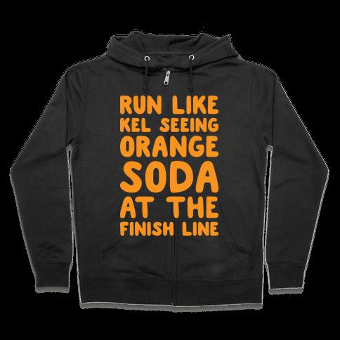 Run Like Kel Seeing Orange Soda At The Finish Line Zip Hoodie