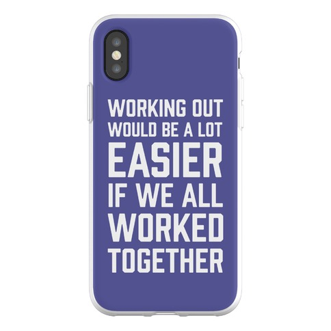Working Out Would Be A Lot Easier If We All Worked Together Phone Flexi-Case