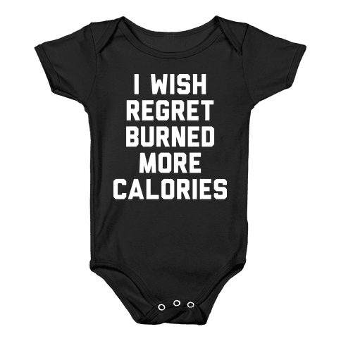 I Wish Regret Burned More Calories Baby Onesy