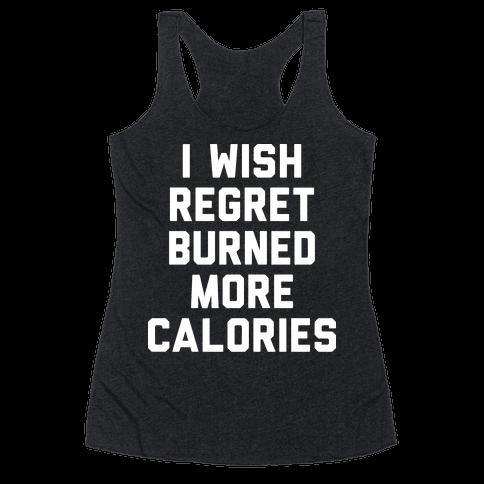 I Wish Regret Burned More Calories Racerback Tank Top