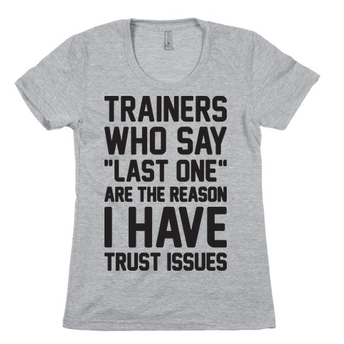 "Trainers Who Say ""Last One"" Are The Reason I Have Trust Issues Womens T-Shirt"