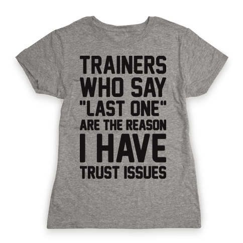 """Trainers Who Say """"Last One"""" Are The Reason I Have Trust Issues Womens T-Shirt"""