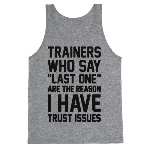 """Trainers Who Say """"Last One"""" Are The Reason I Have Trust Issues Tank Top"""