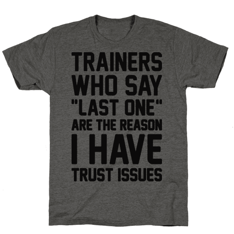 "Trainers Who Say ""Last One"" Are The Reason I Have Trust Issues Tee"