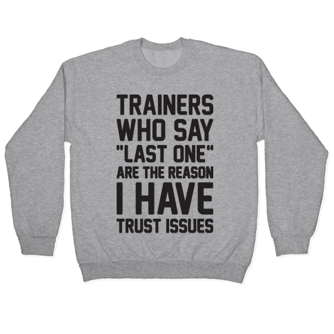 """Trainers Who Say """"Last One"""" Are The Reason I Have Trust Issues Pullover"""