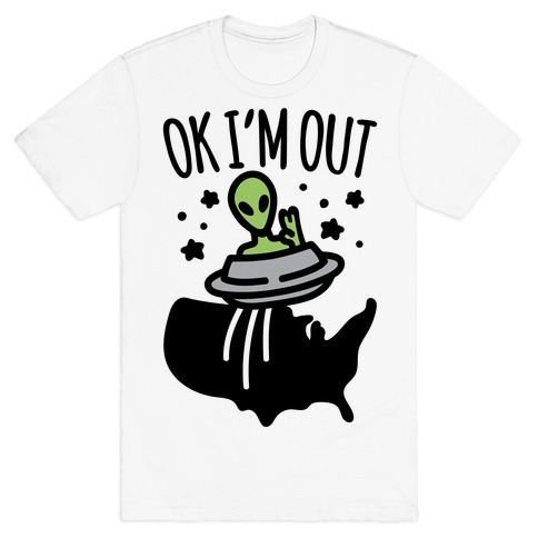 Ok I'm Out T-Shirt
