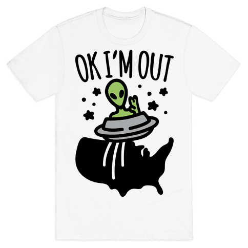 Ok I'm Out Mens/Unisex T-Shirt