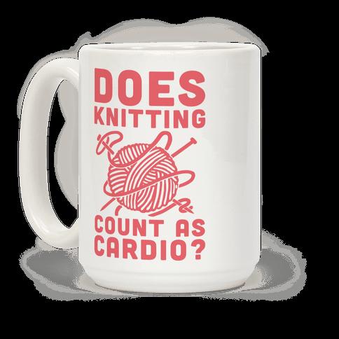 Does Knitting Count as Cardio? Coffee Mug