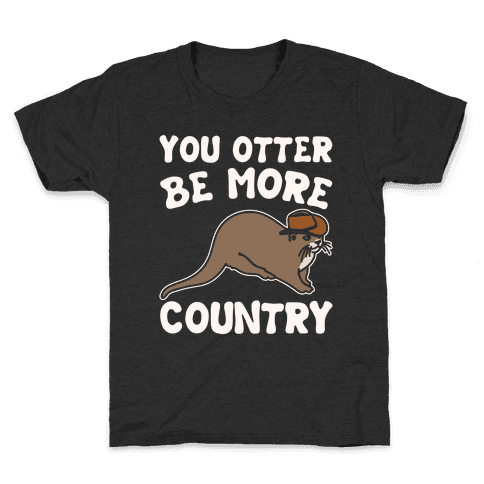 You Otter Be More Country Otter Parody White Print Kids T-Shirt