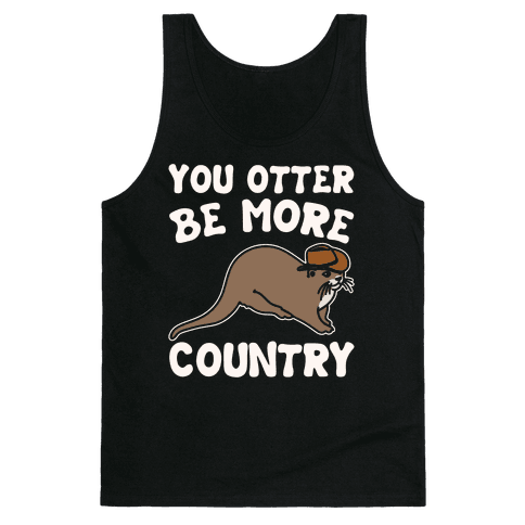 You Otter Be More Country Otter Parody White Print Tank Top
