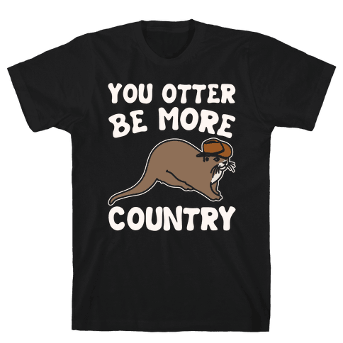 You Otter Be More Country Otter Parody White Print Mens/Unisex T-Shirt