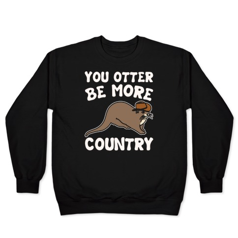 You Otter Be More Country Otter Parody White Print Pullover