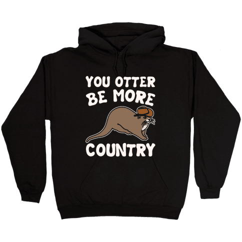 You Otter Be More Country Otter Parody White Print Hooded Sweatshirt