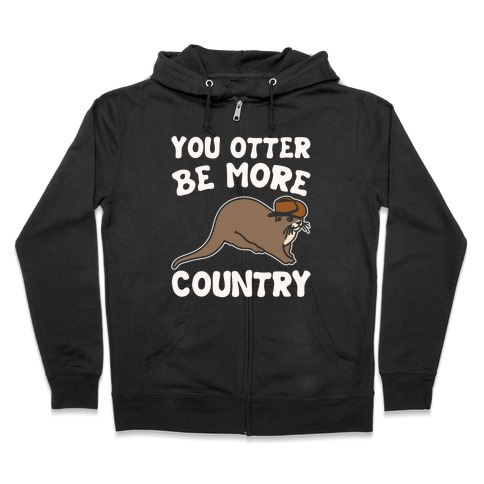 You Otter Be More Country Otter Parody White Print Zip Hoodie