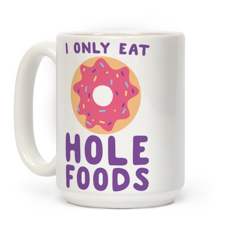 I Only Eat Hole Foods  Coffee Mug