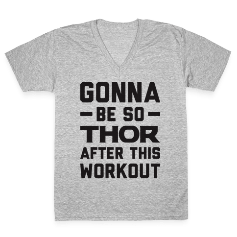 Gonna Be So Thor After This Workout V-Neck Tee Shirt
