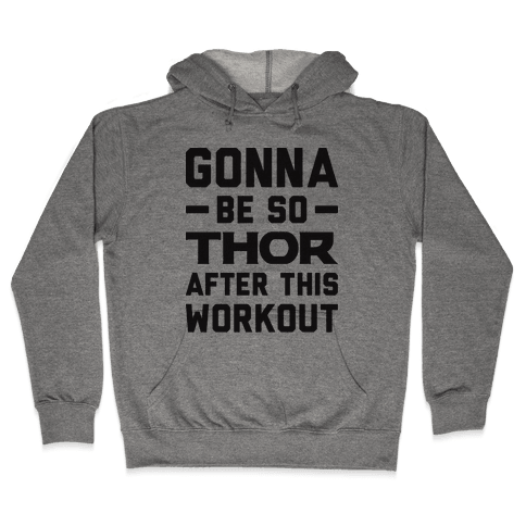 Gonna Be So Thor After This Workout Hooded Sweatshirt