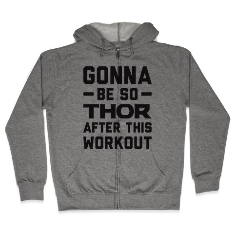 Gonna Be So Thor After This Workout Zip Hoodie