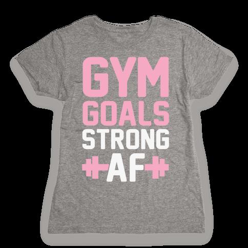 Gym Goals: Strong AF Womens T-Shirt