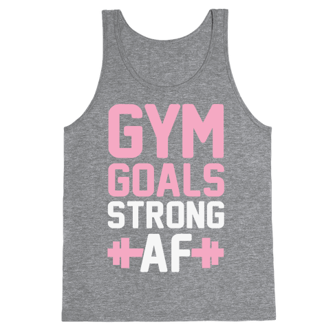 Gym Goals: Strong AF Tank Top