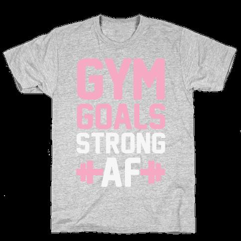 Gym Goals: Strong AF Mens T-Shirt
