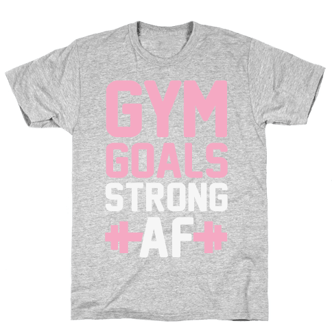Gym Goals: Strong AF Mens T-Shirt