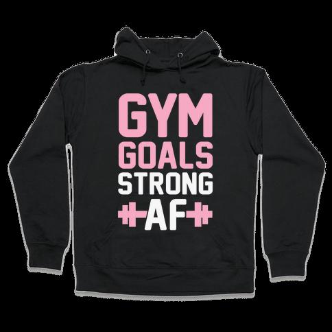 Gym Goals: Strong AF Hooded Sweatshirt