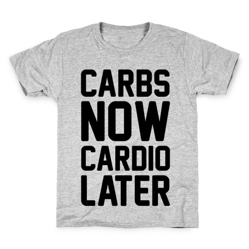 Carbs Now Cardio Later Kids T-Shirt