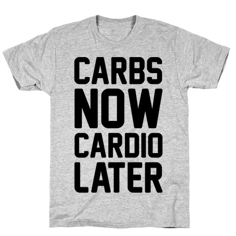 Carbs Now Cardio Later T-Shirt